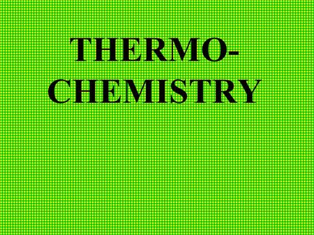 THERMO- CHEMISTRY Thermochemistry Study of the heat changes that occur during a chemical reaction.