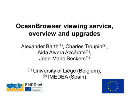 OceanBrowser viewing service, overview and upgrades Alexander Barth (1), Charles Troupin (2), Aida Alvera Azcárate (1), Jean-Marie Beckers (1) (1) University.