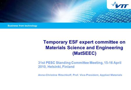 Temporary ESF expert committee on Materials Science and Engineering (MatSEEC) 31st PESC Standing Committee Meeting, 15-16 April 2010, Helsinki, Finland.