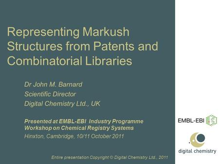 Www.digitalchemistry.co.uk Representing Markush Structures from Patents and Combinatorial Libraries Dr John M. Barnard Scientific Director Digital Chemistry.