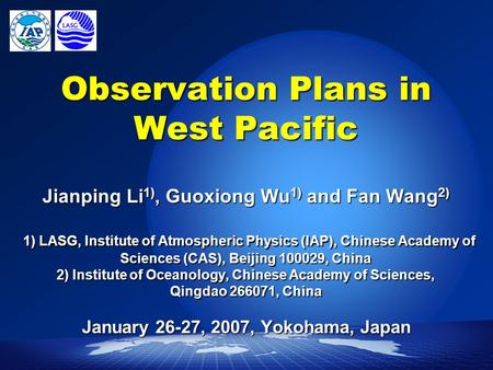 Observation Plans in West Pacific Jianping Li 1), Guoxiong Wu 1) and Fan Wang 2) 1) LASG, Institute of Atmospheric Physics (IAP), Chinese Academy of Sciences.