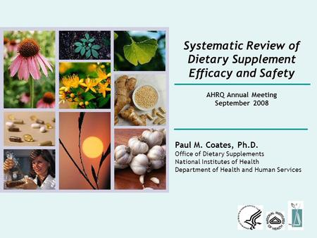 Systematic Review of Dietary Supplement Efficacy and Safety Paul M. Coates, Ph.D. Office of Dietary Supplements National Institutes of Health Department.