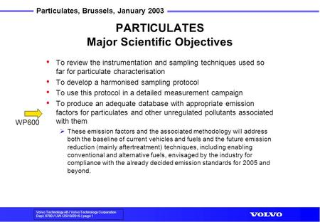 Volvo Technology AB / Volvo Technology Corporation Dept. 6700 / UW / 25/10/2015 / page 1 Particulates, Brussels, January 2003 PARTICULATES Major Scientific.