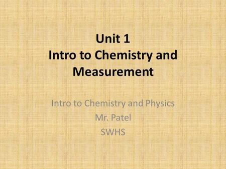 Unit 1 Intro to Chemistry and Measurement Intro to Chemistry and Physics Mr. Patel SWHS.