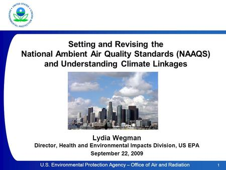 1 U.S. Environmental Protection Agency – Office of Air and Radiation Setting and Revising the National Ambient Air Quality Standards (NAAQS) and Understanding.