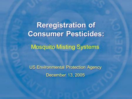 Reregistration of Consumer Pesticides: US Environmental Protection Agency December 13, 2005 US Environmental Protection Agency December 13, 2005 Mosquito.