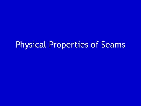 Physical Properties of Seams. The basic function of a seam is to hold pieces of fabrics together. The seam must be carefully chosen after considering.