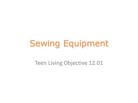 Sewing Equipment Teen Living Objective 12.01. Lockstitch A stitch that uses a thread above the fabric to meet another thread ________ _____________________________.