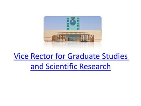 Vice Rector for Graduate Studies and Scientific Research.