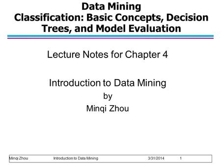 Data Mining Classification: Basic Concepts, Decision Trees, and Model Evaluation Lecture Notes for Chapter 4 Introduction to Data Mining by Minqi Zhou.