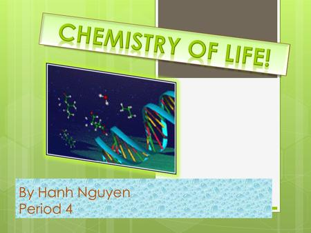 By Hanh Nguyen Period 4 The 6 main elements in Organisms! Water (oxygen and hydrogen): Water helps dissolved the other chemicals of life and transport.