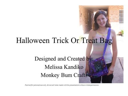 Halloween Trick Or Treat Bag Designed and Created by: Melissa Kandiko Monkey Bum Crafts Tutorial for personal use only, do not sell items made with this.