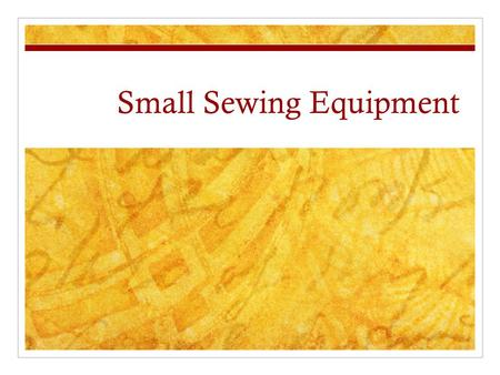 Small Sewing Equipment. Tape Measure Use: Taking body measurements Care & Precautions: Keep tape wrapped up Don't stretch.