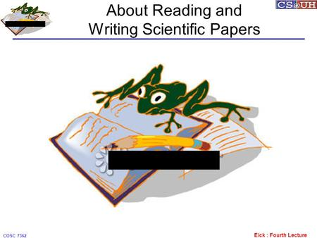 Eick : Fourth Lecture COSC 7362 About Reading and Writing Scientific Papers.