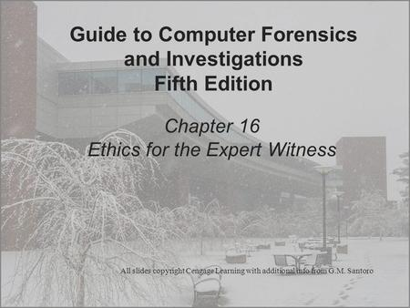 Guide to Computer Forensics and Investigations Fifth Edition Chapter 16 Ethics for the Expert Witness All slides copyright Cengage Learning with additional.