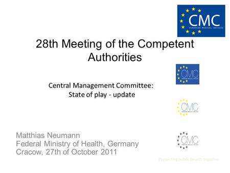 28th Meeting of the Competent Authorities Matthias Neumann Federal Ministry of Health, Germany Cracow, 27th of October 2011 Central Management Committee:
