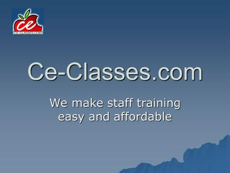 Ce-Classes.com We make staff training easy and affordable.