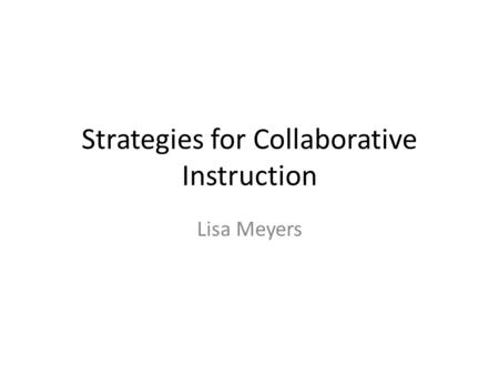 Strategies for Collaborative Instruction Lisa Meyers.