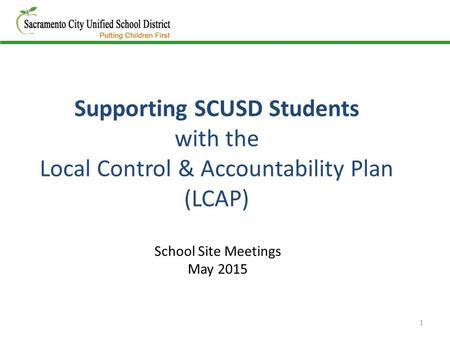 Supporting SCUSD Students with the Local Control & Accountability Plan (LCAP) 1 School Site Meetings May 2015.