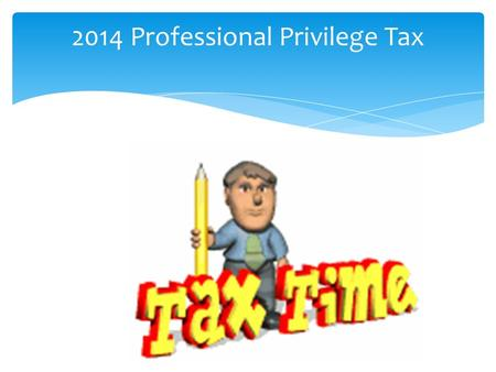 2014 Professional Privilege Tax  The professional privilege tax is levied on the privilege of having an active license to practice certain professions,