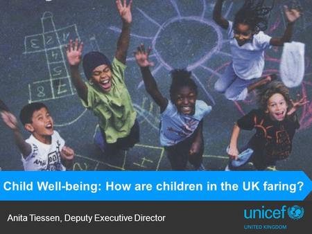Anita Tiessen, Deputy Executive Director Child Well-being: How are children in the UK faring?