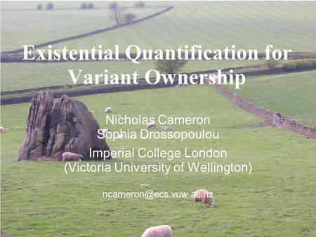 Existential Quantification for Variant Ownership Nicholas Cameron Sophia Drossopoulou Imperial College London (Victoria University of Wellington)‏