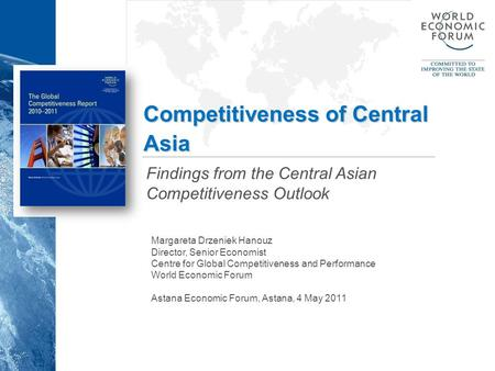 Competitiveness of Central Asia Findings from the Central Asian Competitiveness Outlook Margareta Drzeniek Hanouz Director, Senior Economist Centre for.