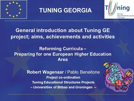 General introduction about Tuning GE project; aims, achievements and activities Reforming Curricula – Preparing for one European Higher Education Area.