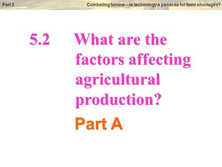 © Oxford University Press 2009 Part 5 Combating famine―Is technology a panacea for food shortages? 5.2What are the factors affecting factors affecting.