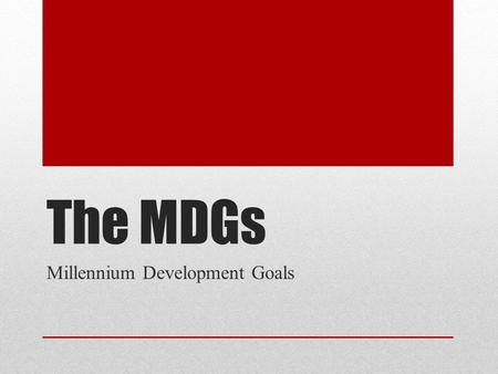 "The MDGs Millennium Development Goals. United Nations ""The United Nations is an international organization founded in 1945 after the Second World War."