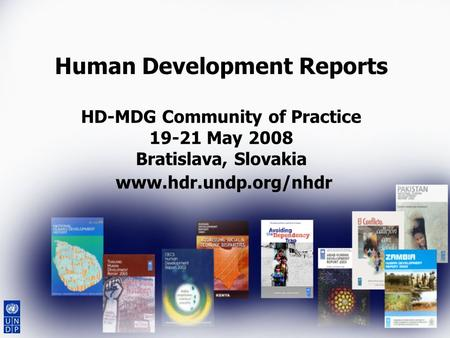 Human Development Reports HD-MDG Community of Practice 19-21 May 2008 Bratislava, Slovakia www.hdr.undp.org/nhdr.