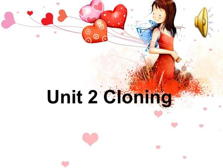 Unit 2 Cloning. Cloning is a way of making an exact _____ of another animal or plant. What is Cloning? copy.