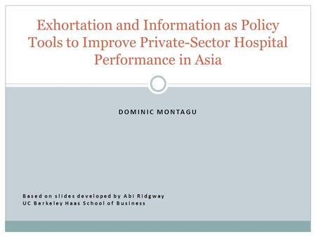 DOMINIC MONTAGU Based on slides developed by Abi Ridgway UC Berkeley Haas School of Business Exhortation and Information as Policy Tools to Improve Private-Sector.
