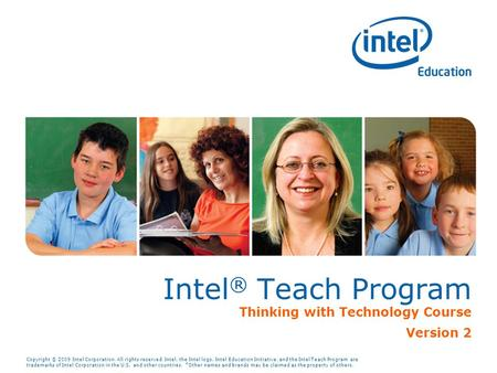 Copyright © 2009 Intel Corporation. All rights reserved. Intel, the Intel logo, Intel Education Initiative, and the Intel Teach Program are trademarks.