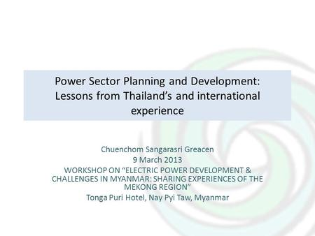 "Power Sector Planning and Development: Lessons from Thailand's and international experience Chuenchom Sangarasri Greacen 9 March 2013 WORKSHOP ON ""ELECTRIC."