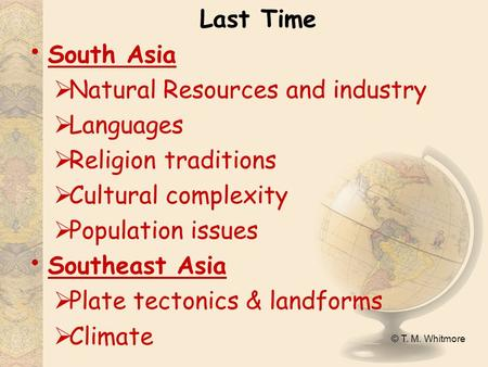 © T. M. Whitmore Last Time South Asia  Natural Resources and industry  Languages  Religion traditions  Cultural complexity  Population issues Southeast.
