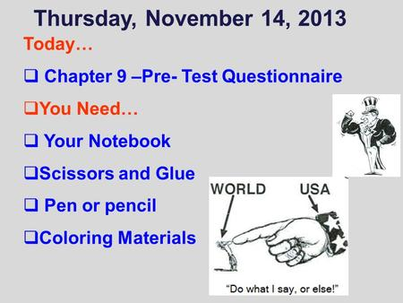 Thursday, November 14, 2013 Today…  Chapter 9 –Pre- Test Questionnaire  You Need…  Your Notebook  Scissors and Glue  Pen or pencil  Coloring Materials.