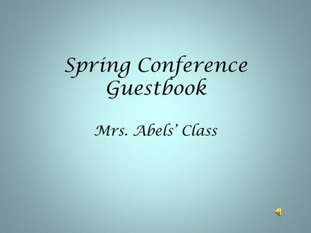 Spring Conference Guestbook Mrs. Abels' Class. Grace I liked how my mom did really good on her math test and that she is really smart!!! I really hope.