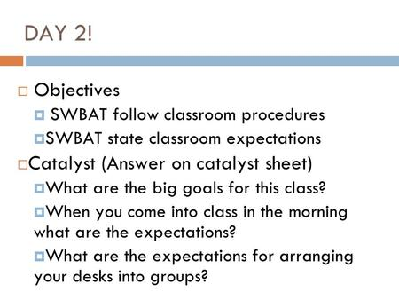 DAY 2! Objectives Catalyst (Answer on catalyst sheet)