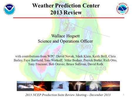2013 NCEP Production Suite Review Meeting – December 2013 Weather Prediction Center 2013 Review Wallace Hogsett Science and Operations Officer with contributions.