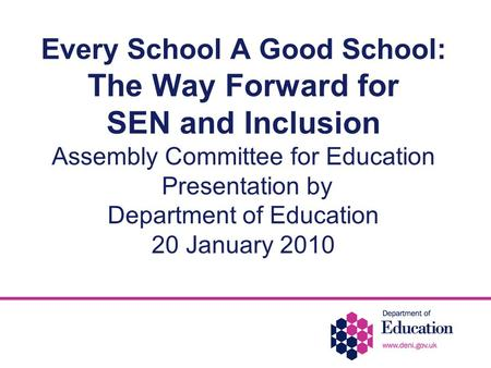 Every School A Good School: The Way Forward for SEN and Inclusion Assembly Committee for Education Presentation by Department of Education 20 January 2010.