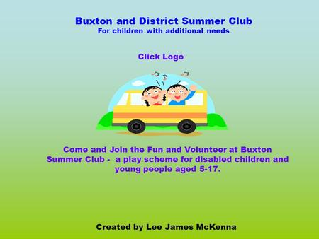 Buxton and District Summer Club For children with additional needs Created by Lee James McKenna Come and Join the Fun and Volunteer at Buxton Summer Club.