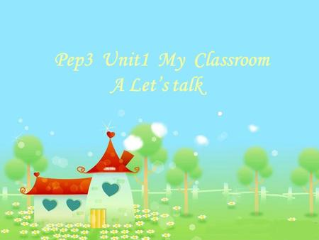 Pep3 Unit1 My Classroom A Let's talk. Let's do Open the door. Turn on the light. Close the window. Put up the picture. Clean the blackboard.