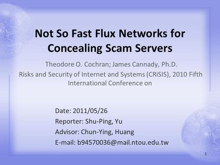 Not So Fast Flux Networks for Concealing Scam Servers Theodore O. Cochran; James Cannady, Ph.D. Risks and Security of Internet and Systems (CRiSIS), 2010.