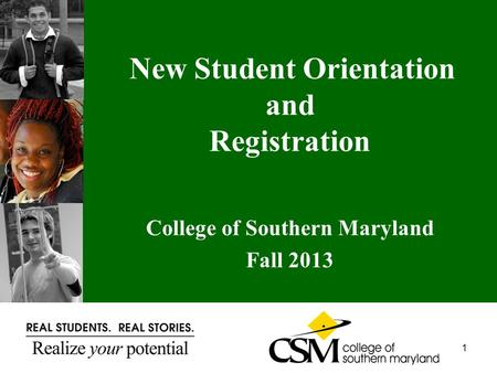 New Student Orientation and Registration College of Southern Maryland Fall 2013 1.