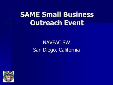 SAME Small Business Outreach Event NAVFAC SW San Diego, California.