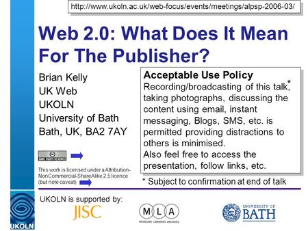 A centre of expertise in digital information managementwww.ukoln.ac.uk Web 2.0: What Does It Mean For The Publisher? Brian Kelly UK Web UKOLN University.