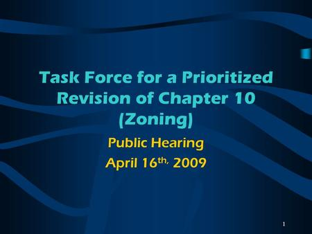 1 Task Force for a Prioritized Revision of Chapter 10 (Zoning) Public Hearing April 16 th, 2009.