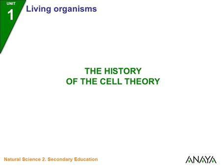 UNIT 1 Living organisms Natural Science 2. Secondary Education THE HISTORY OF THE CELL THEORY.