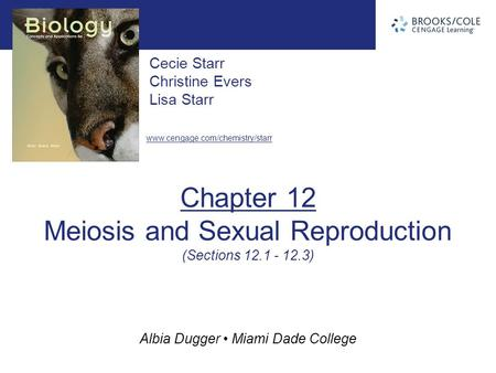 Www.cengage.com/chemistry/starr Albia Dugger Miami Dade College Cecie Starr Christine Evers Lisa Starr Chapter 12 Meiosis and Sexual Reproduction (Sections.